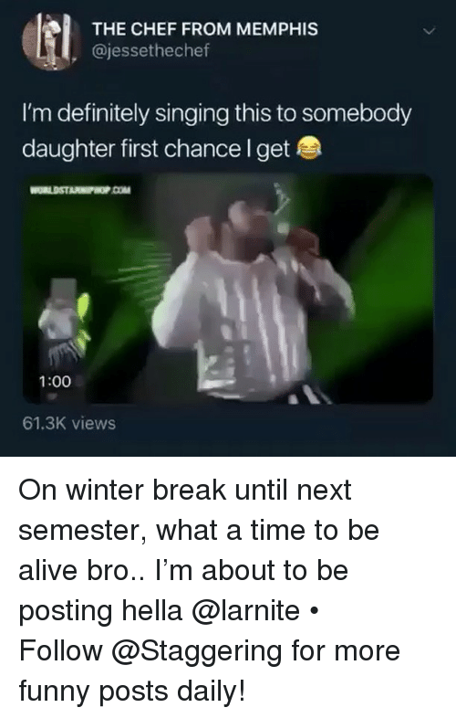 Winter Break: THE CHEF FROM MEMPHIS  , @jessethechef  I'm definitely singing this to somebody  daughter first chance l get  1:00  61.3K views On winter break until next semester, what a time to be alive bro.. I'm about to be posting hella @larnite • ➫➫➫ Follow @Staggering for more funny posts daily!