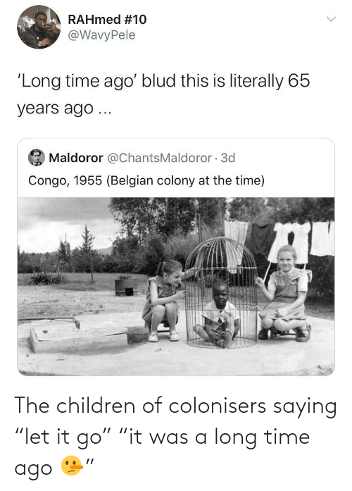 "ago: The children of colonisers saying ""let it go"" ""it was a long time ago 🤥"""