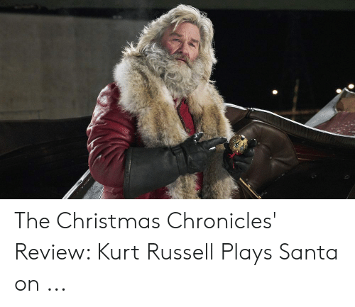 Christmas Chronicles Review.The Christmas Chronicles Review Kurt Russell Plays Santa On