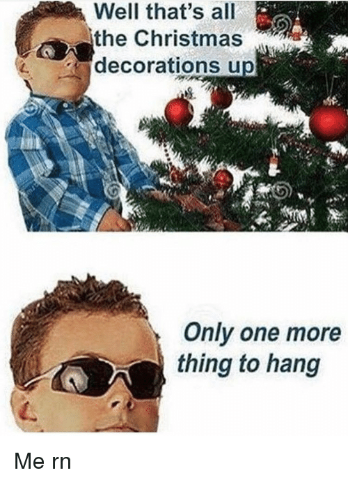 dank memes decoration and only one the christmas decorations up only one more - Christmas Decorating Meme