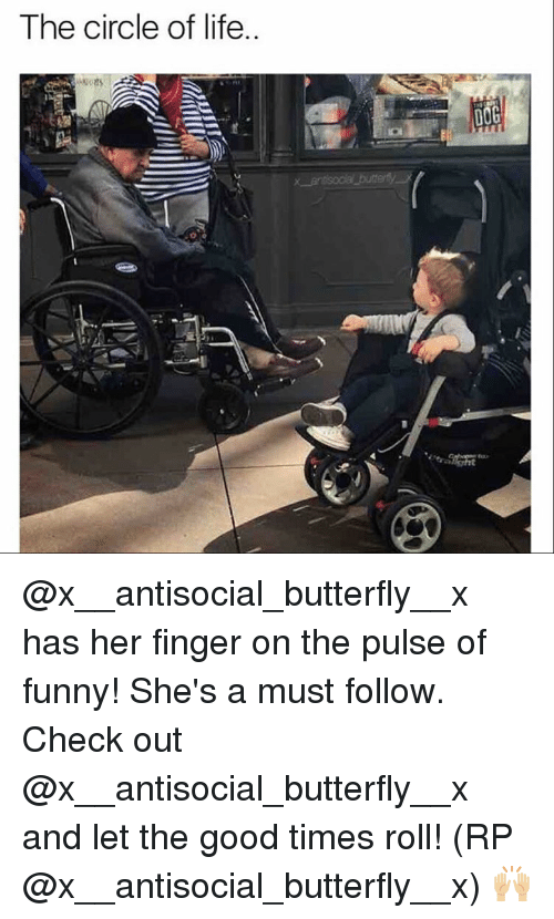 Antisociable: The circle of life.  DOG @x__antisocial_butterfly__x has her finger on the pulse of funny! She's a must follow. Check out @x__antisocial_butterfly__x and let the good times roll! (RP @x__antisocial_butterfly__x) 🙌🏼