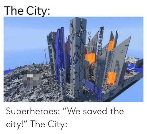 """the city: The City: Superheroes: """"We saved the city!"""" The City:"""