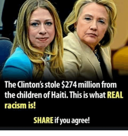 Share If You Agree: The Clinton's stole $274 million fronm  the children of Haiti. This is what REAL  racism is!  SHARE if you agree!