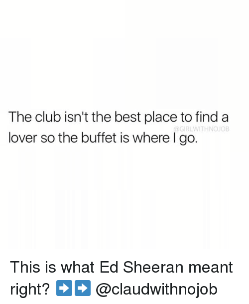 The Buffet: The club isn't the best place to find a  @GIRLWITHNOJOB  lover so the buffet is where I go. This is what Ed Sheeran meant right? ➡️➡️ @claudwithnojob