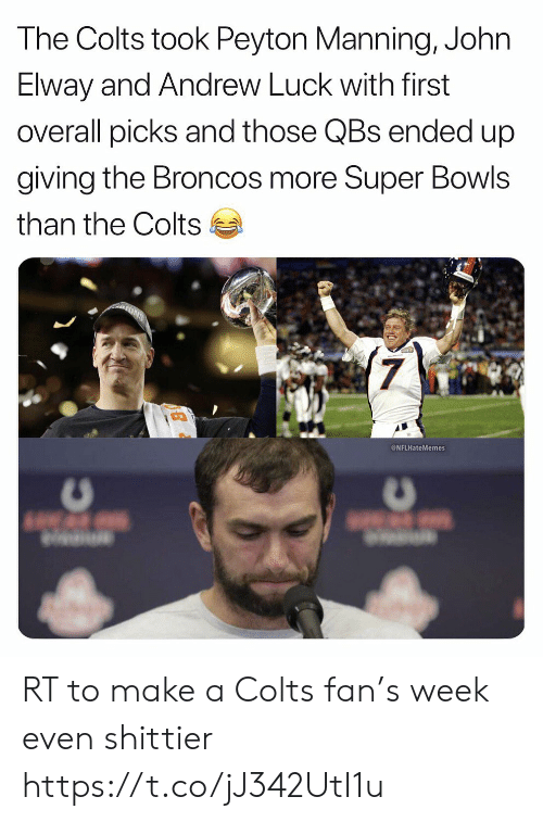 Andrew Luck, Indianapolis Colts, and Football: The Colts took Peyton Manning, John  Elway and Andrew Luck with first  overall picks and those QBs ended up  giving the Broncos more Super Bowls  than the Colts  7  NFLHateMemes RT to make a Colts fan's week even shittier https://t.co/jJ342UtI1u