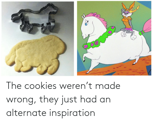 Just Had: The cookies weren't made wrong, they just had an alternate inspiration