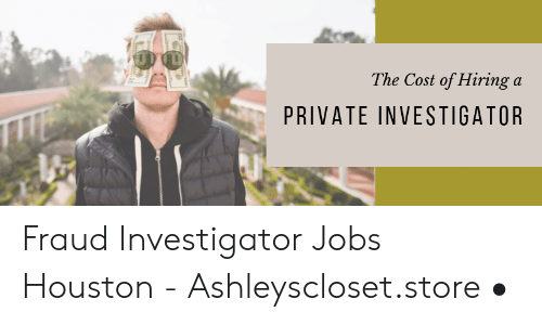The Cost of Hiring a PRIVATE INVESTIGATOR Fraud Investigator