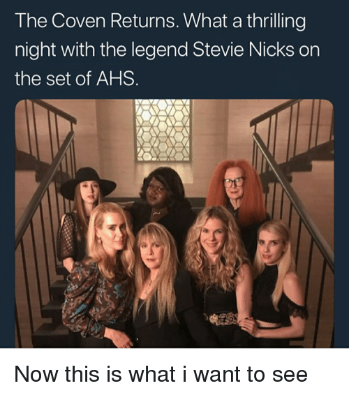 The Coven Returns What A Thrilling Night With The Legend Stevie Nicks On The Set Of Ahs Now This Is What I Want To See Meme On Awwmemes Com