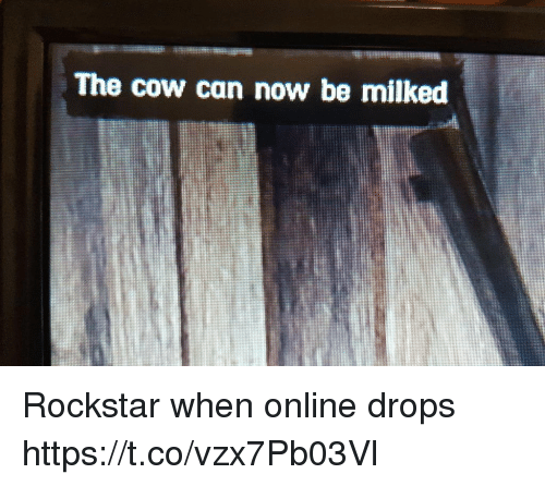 Rockstar, Cow, and Can: The cow can now be milked Rockstar when online drops https://t.co/vzx7Pb03Vl