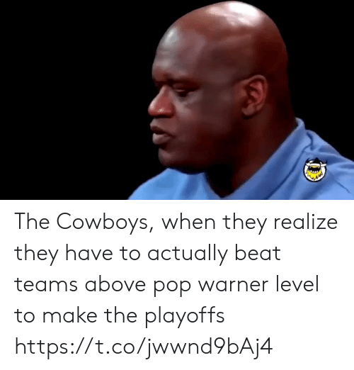 Dallas Cowboys, Pop, and Sports: The Cowboys, when they realize they have to actually beat teams above pop warner level to make the playoffs https://t.co/jwwnd9bAj4