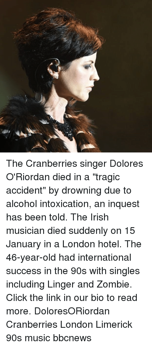 """Click, Irish, and Memes: The Cranberries singer Dolores O'Riordan died in a """"tragic accident"""" by drowning due to alcohol intoxication, an inquest has been told. The Irish musician died suddenly on 15 January in a London hotel. The 46-year-old had international success in the 90s with singles including Linger and Zombie. Click the link in our bio to read more. DoloresORiordan Cranberries London Limerick 90s music bbcnews"""