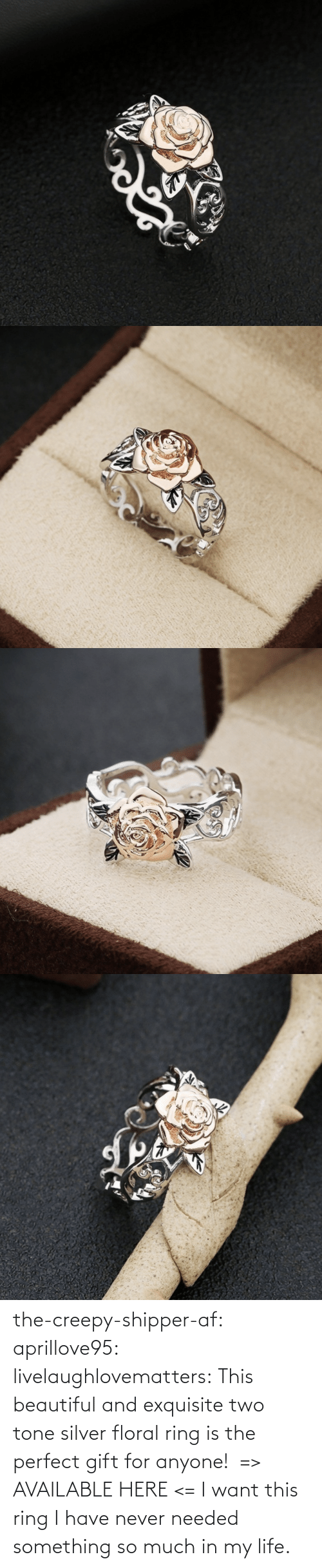 Have: the-creepy-shipper-af: aprillove95:  livelaughlovematters:  This beautiful and exquisite two tone silver floral ring is the perfect gift for anyone!  => AVAILABLE HERE <=    I want this ring   I have never needed something so much in my life.