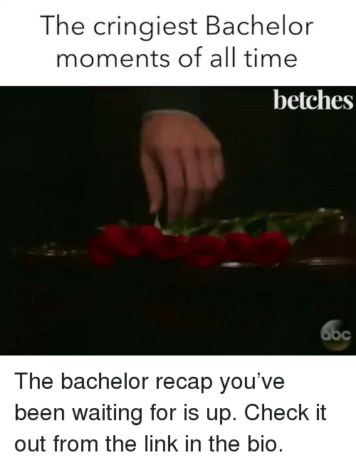 Bachelor, Link, and The Bachelor: The cringiest Bachelor  moments of all time  betches The bachelor recap you've been waiting for is up. Check it out from the link in the bio.