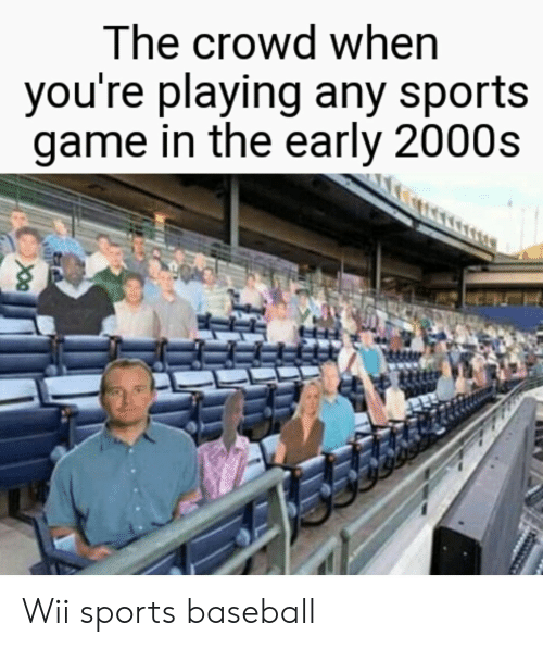 wii sports: The crowd when  you're playing any sports  game in the early 2000s Wii sports baseball