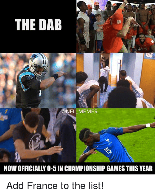 Nfl Meme: THE DAB  @NFL MEMES  NOW OFFICIALLY O-5 IN CHAMPIONSHIP GAMES THIS YEAR Add France to the list!