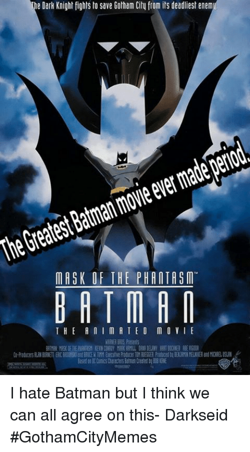 bat man: The Dark Knight fights to save Gotham Cily from its deadliest enem  period  made moieever Batman Greatest MASK OF THE PHANTASM  BAT MAN  THE A n I M A T E O M O VI E I hate Batman but I think we can all agree on this- DarkseidΩ #GothamCityMemes