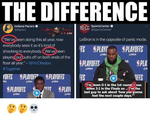"""Finals, Indiana Pacers, and Nba: THE DIFFERENCE  Indiana Pacers .  @Pacers  SportsCenter .  @SportsCenter  We've been doing this all year, now  everybody sees it so it's kind of  shocking to everybody. We've been  playing our butts off on both ends of the  floor all year."""" - @VicOladipo  #Toget her  LeBron is in the opposite of panic mode.  FS围PLAYI. !PLAYOFFS  PLAVOFFS  @NBA  @NBA  r PLA  @NBA  @N  IBA  ONBA  @NBA  I'm lown 0-1 in the 1st round I was  aown 3-1 in the Finals so.. I'm the  last guy to ask about 'how you gonna  feel the next couple days.""""  凸  @NBA  @NB 🤔🤔💀"""
