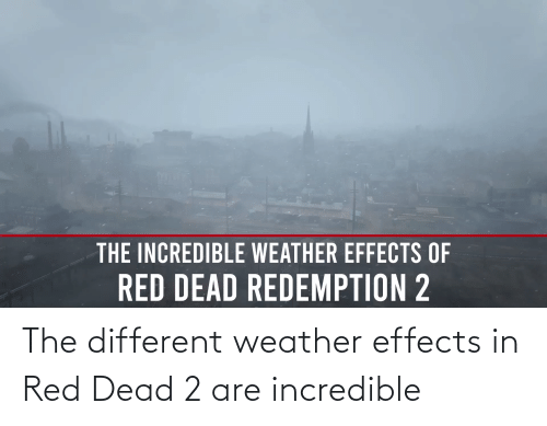 red dead: The different weather effects in Red Dead 2 are incredible