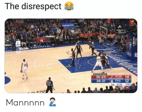 Nba, Phi, and Now: The disrespect  OWNLOAD  NOW  @NBAMEMES  BALL  43  SEASON RECORDS  35-23 POR 14  38-21 G PHI 12  1st 5:18 :13 Mannnnn 🤦🏻‍♂️