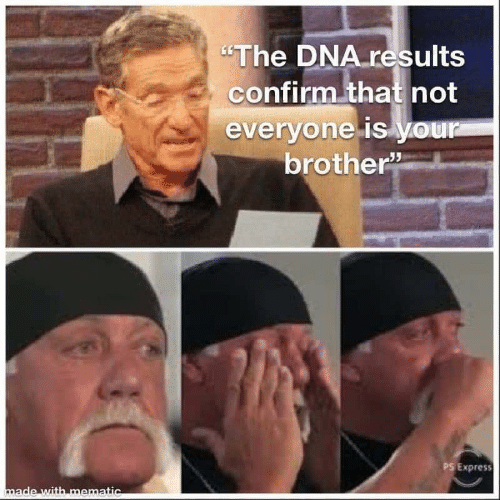 """Express: """"The DNA results  confirm that not  everyone is your  brother  PS Express  made with mematic"""