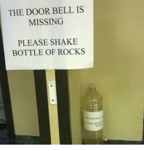 Bell, Door, and Shake: THE DOOR BELL IS  MISSING  PLEASE SHAKE  BOTTLE OF ROCKS