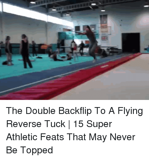 Never, Super, and The Double: The Double Backflip To A Flying Reverse Tuck | 15 Super Athletic Feats That May Never Be Topped