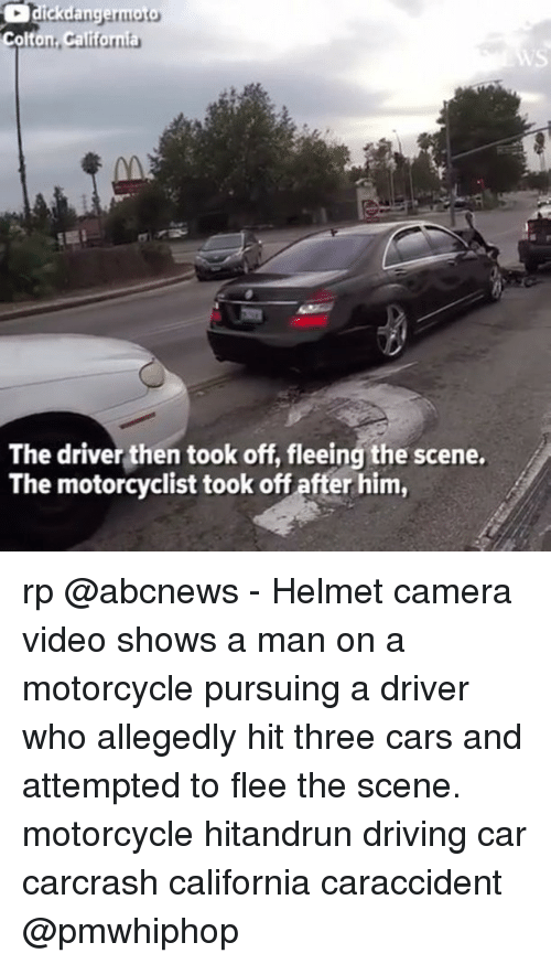 Hitted: The driver then took off, fleeing the scene.  The motorcyclist took off after him, rp @abcnews - Helmet camera video shows a man on a motorcycle pursuing a driver who allegedly hit three cars and attempted to flee the scene. motorcycle hitandrun driving car carcrash california caraccident @pmwhiphop