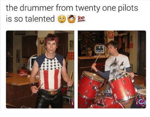 Drummers: the drummer from twenty one pilots  iC