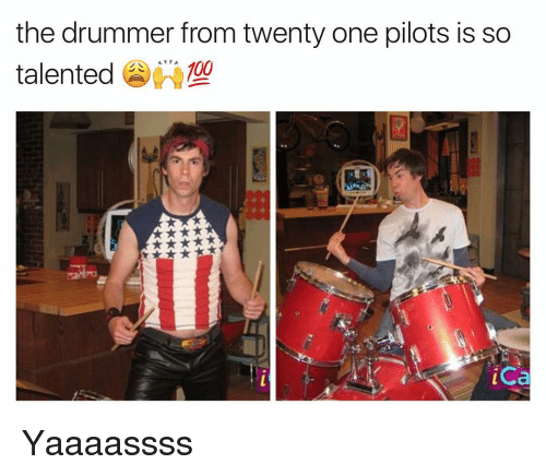Drummers: the drummer from twenty one pilots is so  AT A  100  talented  ica Yaaaassss