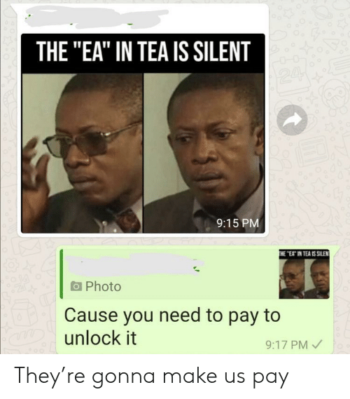 """Tea, Photo, and Make: THE """"EA"""" IN TEA IS SILENT  24  9:15 PM  THE """"EAT IN TEA IS SILEN  Photo  Cause you need to pay to  aDunlock it  9:17 PM They're gonna make us pay"""