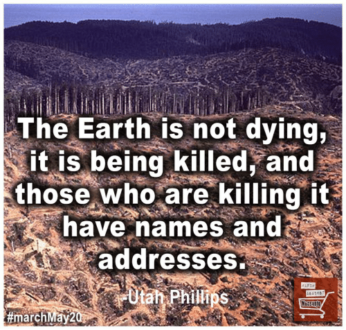 Earth, Who, and Phillips: The Earth is not dying,  it is being killed, and  those who are killing it  have names and  addresses  MARCH  Utan Phillips  AGAINST  MORSANTO