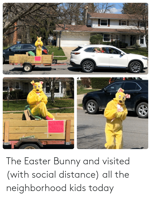 Visited: The Easter Bunny and visited (with social distance) all the neighborhood kids today