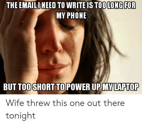 Power Up: THE EMAL | NEED TO WRITE IS TO OLON GIFOR  MY PHONE  OSHORT TO POWER UP MYLAPTOP Wife threw this one out there tonight