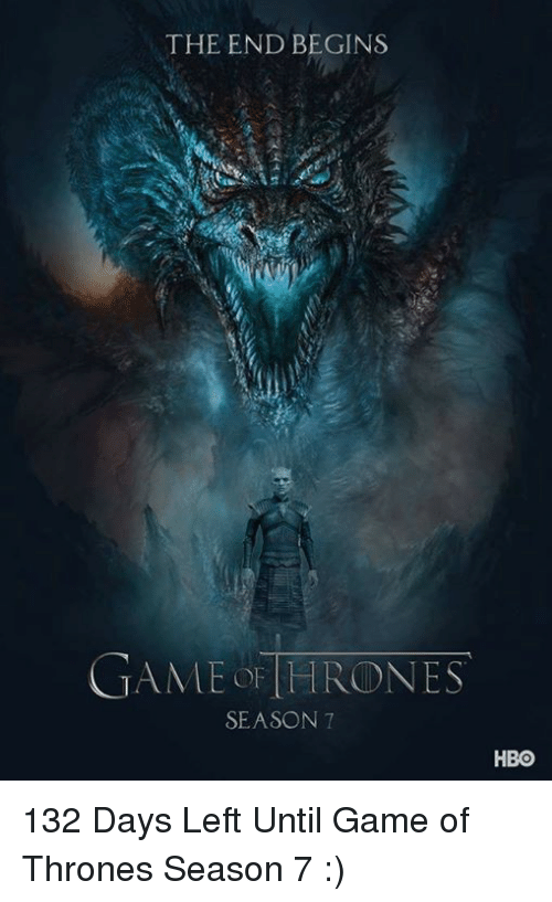 games of thrones: THE END BEGINS  AME THRONES  SEASON 7  HBO 132 Days Left Until Game of Thrones Season 7 :)