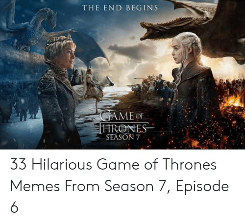 7 Episode 6: THE END BEGINS  MEO  HRONES  SEASON7 33 Hilarious Game of Thrones Memes From Season 7, Episode 6