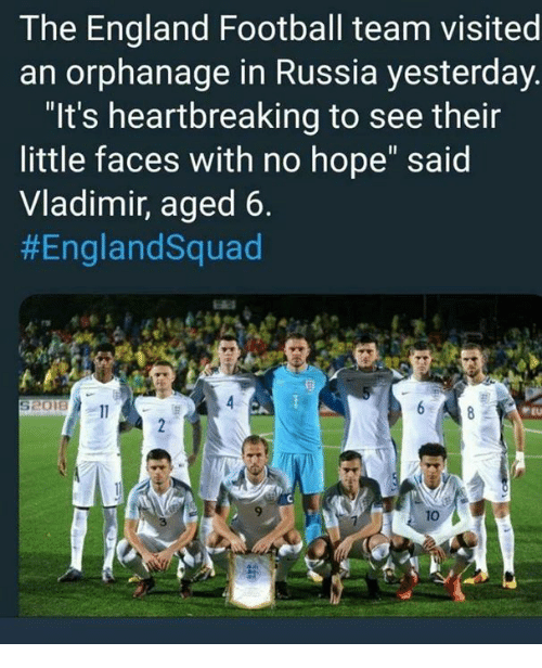 "England, Football, and Memes: The England Football team visited  an orphanage in Russia yesterday.  ""It's heartbreaking to see their  little faces with no hope"" said  Vladimir, aged 6.  #EnglandSquad  9  10  3"