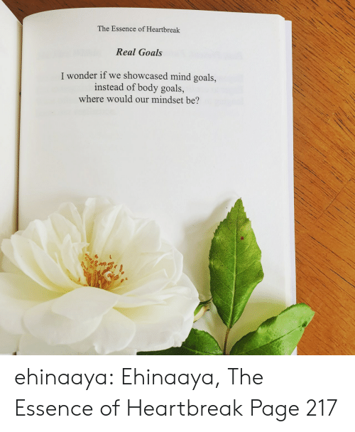 Amazon, Goals, and Target: The Essence of Heartbreak  Real Goals  I wonder if we showcased mind goals,  instead of body goals,  where would our mindset be? ehinaaya:  Ehinaaya, The Essence of Heartbreak  Page 217