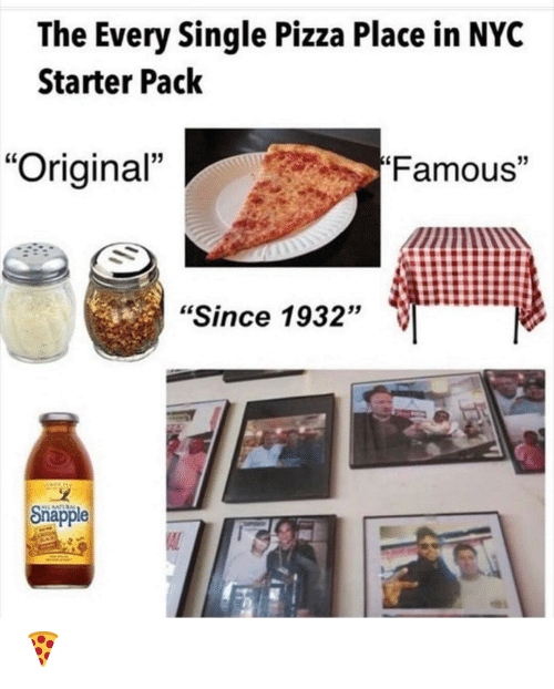 "nyc: The Every Single Pizza Place in NYC  Starter Pack  Famous""  ""Original""  ""Since 1932""  Snapple  AL 🍕"