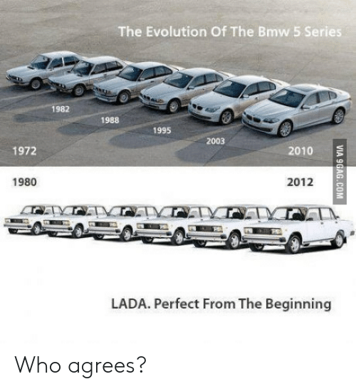 lada: The Evolution Of The Bmw 5 Series  1982  1988  1995  2003  1972  2010  1980  2012  LADA. Perfect From The Beginning Who agrees?
