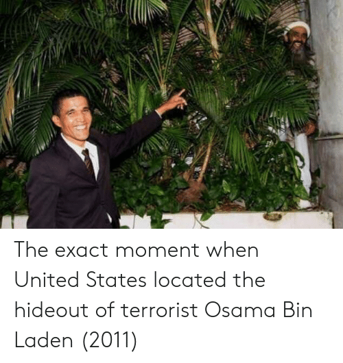 Osama Bin Laden, United, and United States: The exact moment when United States located the hideout of terrorist Osama Bin Laden (2011)