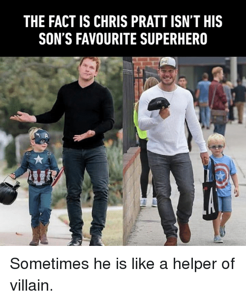 Chris Pratt, Dank, and Superhero: THE FACT IS CHRIS PRATT ISN'T HIS  SON'S FAVOURITE SUPERHERO Sometimes he is like a helper of villain.