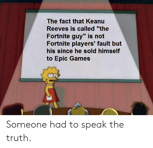 """Reddit, Games, and Truth: The fact that Keanu  Reeves is called """"the  Fortnite guy"""" is not  Fortnite players' fault but  his since he sold himself  to Epic Games Someone had to speak the truth."""