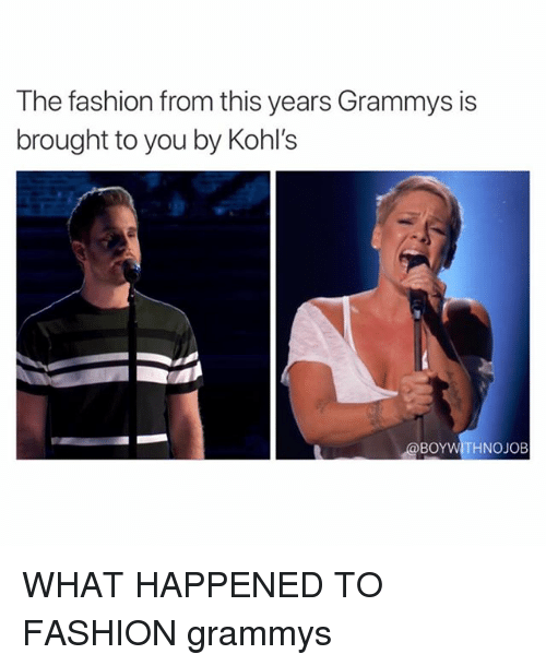 Kohls: The fashion from this years Grammys is  brought to you by Kohl's  @BOYWITHNOJOB WHAT HAPPENED TO FASHION grammys