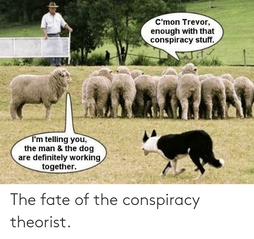 Conspiracy: The fate of the conspiracy theorist.