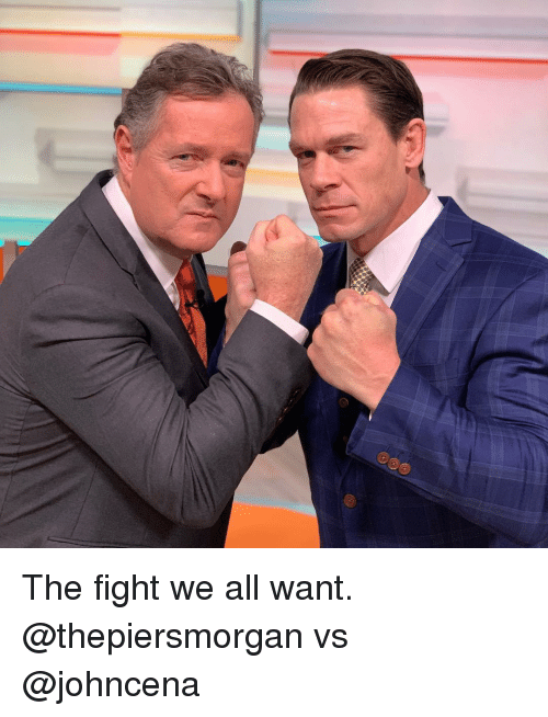 Johncena: The fight we all want. @thepiersmorgan vs @johncena