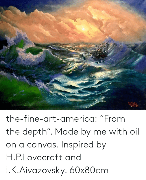 "depth: the-fine-art-america:  ""From the depth"". Made by me with oil on a canvas. Inspired by H.P.Lovecraft and I.K.Aivazovsky. 60x80cm"