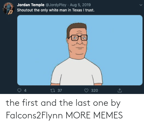 first: the first and the last one by Falcons2Flynn MORE MEMES