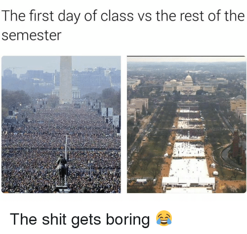 First Day Of Class: The first day of class vs the rest of the  semester The shit gets boring 😂