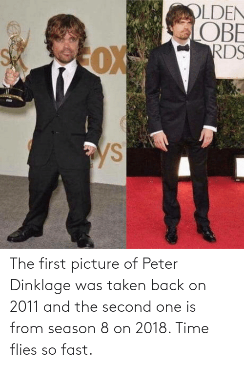 time flies: The first picture of Peter Dinklage was taken back on 2011 and the second one is from season 8 on 2018. Time flies so fast.