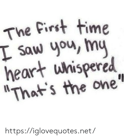 Saw, Heart, and Time: The First time  I saw you, my  heart whispered  That's the one https://iglovequotes.net/